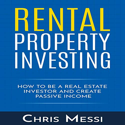 Rental Property Investing: How to Be a Real Estate Investor and Create Passive Income audiobook cover art