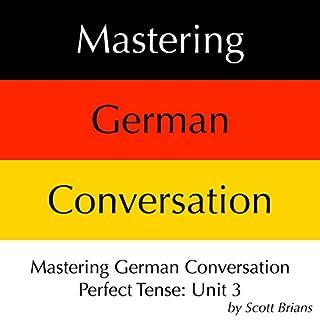 Mastering German Conversation: Perfect Tense, Unit 3 cover art