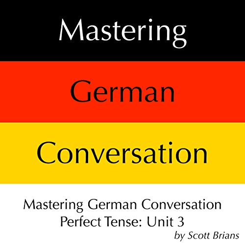Mastering German Conversation: Perfect Tense, Unit 3 audiobook cover art