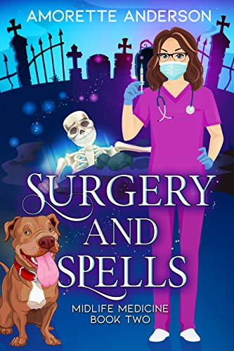 Surgery and Spells: A Witch Cozy Mystery (Midlife Medicine Book 2) by [Amorette Anderson]