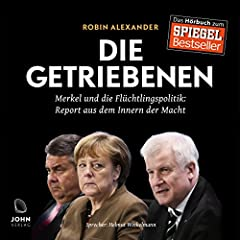 Die Getriebenen: Merkel und die Flüchtlingspolitik - Ein Insider-Report