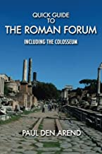 Quick Guide to the Roman Forum: Including the Colosseum