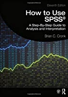 How to Use SPSS: A Step-By-Step Guide to Analysis and Interpretation Front Cover