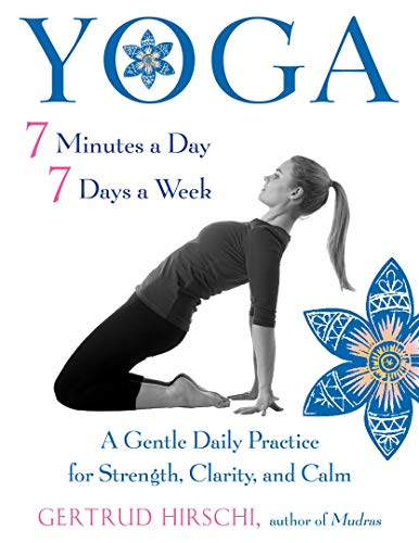 Yoga - 7 Minutes a Day, 7 Days a Week: A Gentle Daily Practice for Strength, Clarity, and Calm