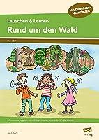 Lauschen & Lernen: Rund um den Wald: Differenzierte Aufgaben mit vielfaeltigen Inhalten zu zentralen Lehrplanthemen (3. und 4. Klasse)