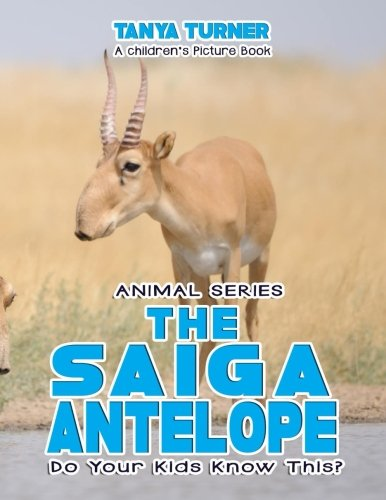 THE SAIGA ANTELOPE Do Your Kids Know This?: A Children's Picture Book (Amazing Creature Series, Band 55)