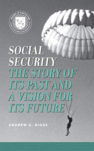 Social Security: The Story of Its Past and a Vision for Its Future (Values and Capitalism)