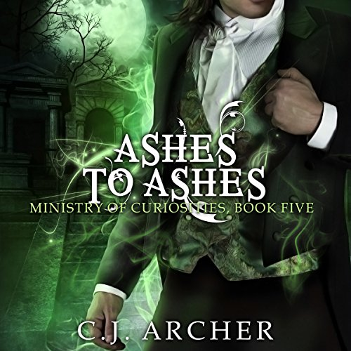 Ashes to Ashes     Ministry of Curiosities, Book 5              By:                                                                                                                                 C.J. Archer                               Narrated by:                                                                                                                                 Shiromi Arserio                      Length: 3 hrs and 44 mins     233 ratings     Overall 4.6