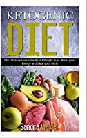 Ketogenic Diet: The Ultimate Guide for Rapid Weight Loss, Boost your Energy and Heal your Body