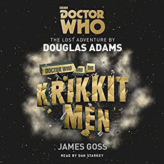 Doctor Who and the Krikkitmen     4th Doctor Novel              By:                                                                                                                                 Douglas Adams,                                                                                        James Goss                               Narrated by:                                                                                                                                 Dan Starkey                      Length: 9 hrs and 45 mins     112 ratings     Overall 4.4