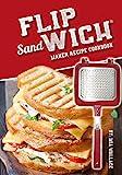 Flip Sandwich Maker Recipe Cookbook: Unlimited Delicious Copper Pan Non-Stick Stovetop Panini Grill Press Recipes (Panini Press Grill Series Book 1) (English Edition)