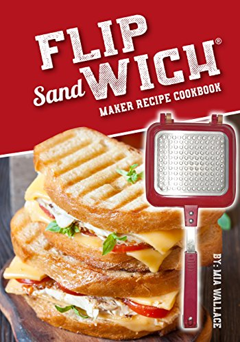 Flip Sandwich® Maker Recipe Cookbook: Unlimited Delicious Copper Pan Non-Stick Stovetop Panini Grill Press Recipes (Panini Press Grill Series Book 1) (English Edition)