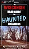 The Wisconsin Road Guide to Haunted Locations (Unexplained Presents...)