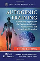 Autogenic Training: A Mind-Body Approach to the Treatment of Chronic Pain Syndrome and Stress-Related Disorders (Mcfarland Health Topics)