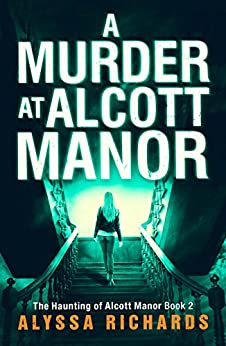 A Murder at Alcott Manor: A Contemporary Gothic Romance Novel (The Alcott Manor Trilogy Book 2) by [Alyssa Richards]