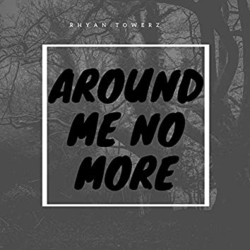 Around Me No More