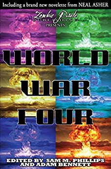 [Sam Phillips, Neal Asher, Adam Bennett, Sam M. Phillips]のWORLD WAR FOUR: A Science Fiction Anthology (English Edition)