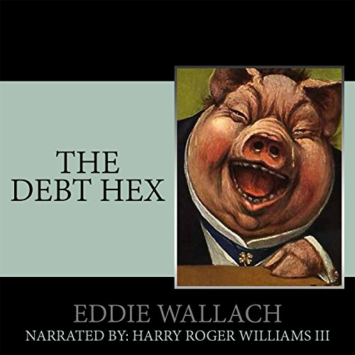 The Debt Hex: Slay the Elite     Privilege Cancer, Book 1              By:                                                                                                                                 Eddie Wallach                               Narrated by:                                                                                                                                 Harry Roger Williams III                      Length: 6 hrs and 40 mins     10 ratings     Overall 4.0