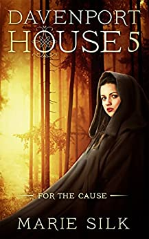 Davenport House 5: For the Cause by [Marie Silk]