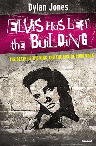 Elvis Has Left The Building The Death Of The King And The Rise Of Punk Rock Kindle Edition By Jones Dylan Arts Photography Kindle Ebooks Amazon Com