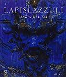 Lapislazzuli. Magia del blu. Ediz. illustrata