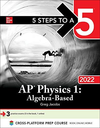 "5 Steps to a 5: AP Physics 1 ""Algebra-Based"" 2022"