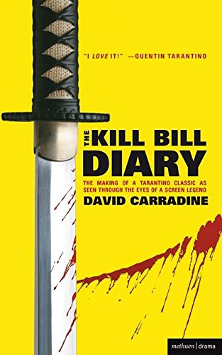 The 'Kill Bill' Diary: The Making of a Tarantino Classic as Seen Through the Eyes of a Screen Legend...