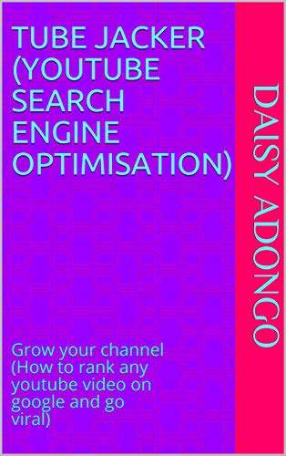 TUBE JACKER (YOUTUBE SEARCH ENGINE OPTIMISATION): Grow your channel (How to rank any youtube video on google and go viral) (English Edition)
