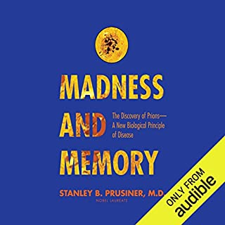Madness and Memory     The Discovery of Prions - A New Biological Principle of Disease              Written by:                                                                                                                                 Stanley B. Prusiner                               Narrated by:                                                                                                                                 Joe Barrett                      Length: 10 hrs and 3 mins     1 rating     Overall 5.0