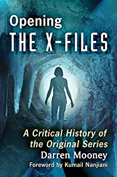 Opening The X-Files: A Critical History of the Original Series (English Edition) por [Darren Mooney]