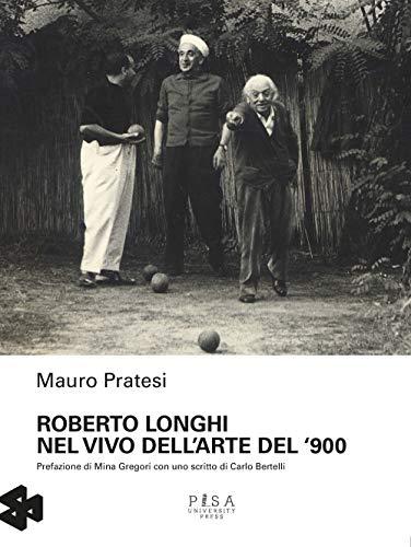 Roberto Longhi nel vivo dell'arte del '900