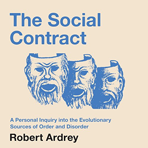 The Social Contract: A Personal Inquiry into the Evolutionary Sources of Order and Disorder audiobook cover art