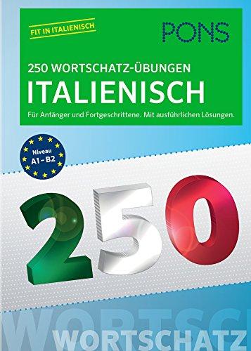 PONS 250 Wortschatz-Übungen Italienisch: Für Anfänger und Fortgeschrittene. Mit ausführlichen Lösungen. (PONS 250 Grammatik-Übungen)