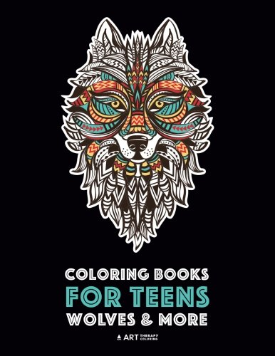 Coloring Books For Teens: Wolves & More: Advanced Animal Coloring Pages for Teenagers, Tweens, Older Kids, Boys & Girls, Zendoodle Animals, Wolves, ... Practice for Stress Relief & Relaxation