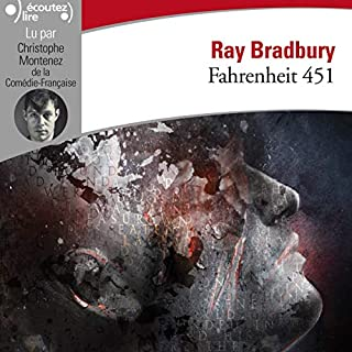 Fahrenheit 451                   De :                                                                                                                                 Ray Bradbury                               Lu par :                                                                                                                                 Christophe Montenez                      Durée : 5 h et 3 min     47 notations     Global 4,5