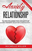 Anxiety in Relationship: The 7 Simple Steps To Manage Your Anxiety In Relationship And Fight Fear Of Abandonment. Avoid Attachment To Your Partner, Codependency, jealousy and all kind of negativity. (Anxiety and Relationships)