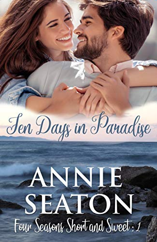 Ten Days in Paradise (Four Seasons Short and Sweet Book 1) by [Annie Seaton]