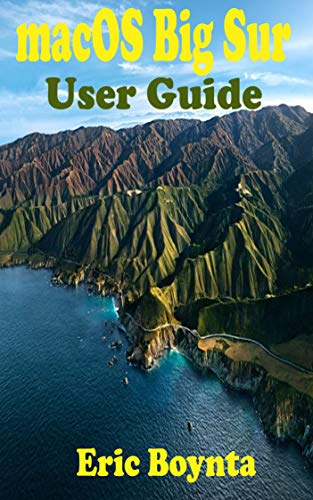 macOS Big Sur User Guide: D Complete Instruction Manual To Operate And Setup macOS 11 Software Like A Pro For MacBook & iMac Users With Step By Step Practical ... Common Problems. (English Editio