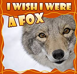 kids books for kindle ages 4-8: I Wish I Were a FOX (Great Picture Book for KIDS) books about wolves ; Animal habitats for KIDS ;  (Ages 4 - 12) (Children Books 1) by [Dan Jackson]