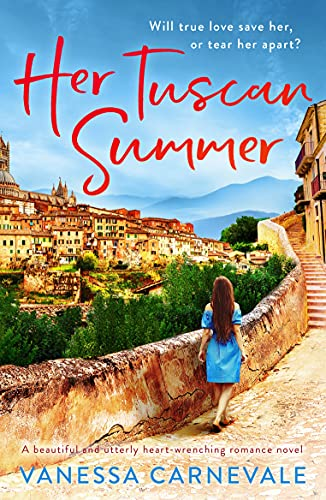 Her Tuscan Summer: A beautiful and utterly heart-wrenching romance novel by [Vanessa Carnevale]