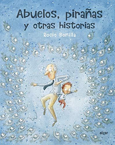 Abuelos, pirañas y otras historias: 124 (Álbumes ilustrados) (Tapa dura)