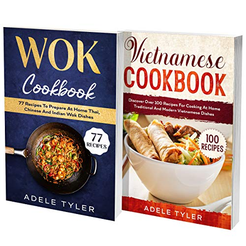 Vietnamese Cookbook And Wok Recipes: 2 Books In 1: Discover 150 Classic Asian Food To Prepare At Home (English Edition)