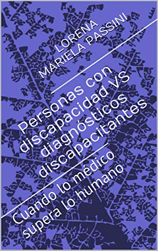 Personas con discapacidad VS diagnósticos discapacitantes: Cuando lo médico supera lo humano