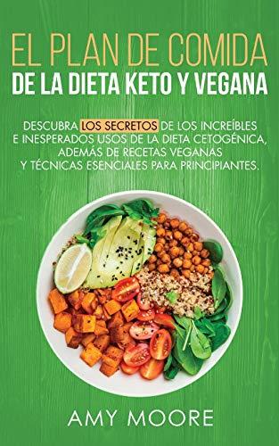 Plan de Comidas de la dieta keto vegana: Descubre los secretos de los usos sorprendentes e inesperados de la dieta cetogénica,además de recetas veganas,esenciales para empezar