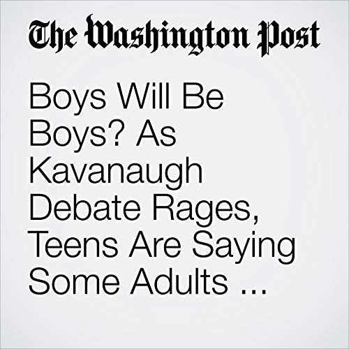 Boys Will Be Boys? As Kavanaugh Debate Rages, Teens Are Saying Some Adults Still Don't Get It. copertina
