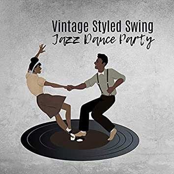 Vintage Styled Swing Jazz Dance Party: 2019 Instrumental Smooth Jazz Perfect for Oldschool Swing Party, Dancing All Night Long, Vintage Music with Sounds of Piano, Trumpet, Contrabass & Many More