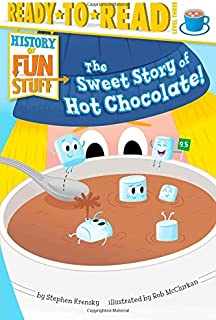 The Sweet Story of Hot Chocolate! (History of Fun Stuff)