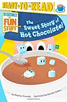 The Sweet Story of Hot Chocolate! (History of Fun Stuff)