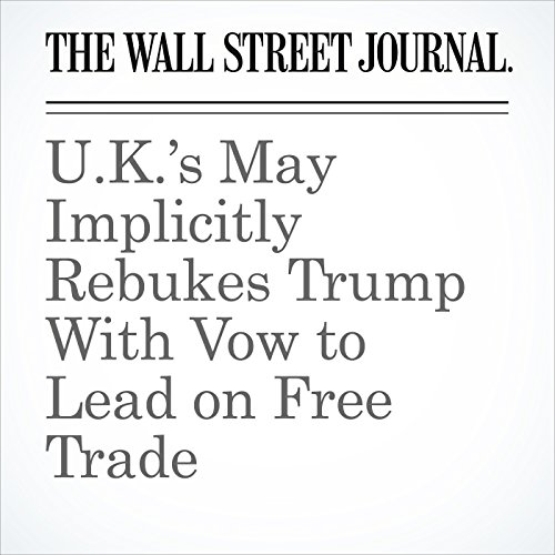 U.K.'s May Implicitly Rebukes Trump With Vow to Lead on Free Trade copertina