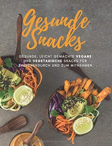Gesunde Snacks I Gesunde, leicht gemachte Vegane und Vegetarische Snacks für Zwischendurch und zum Mitnehmen